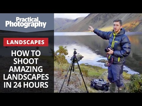 Photography tips - How to shoot amazing landscapes in 24 hours