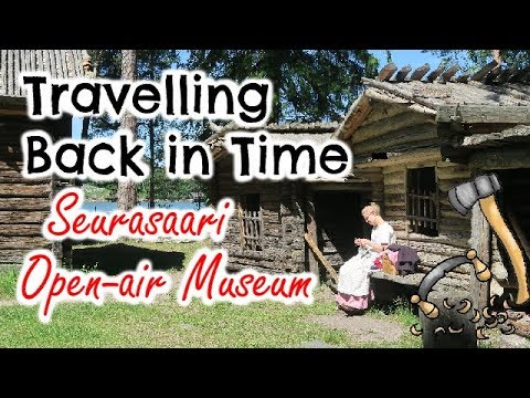 TRAVELLING BACK IN TIME- SEURASAARI Open-air Museum