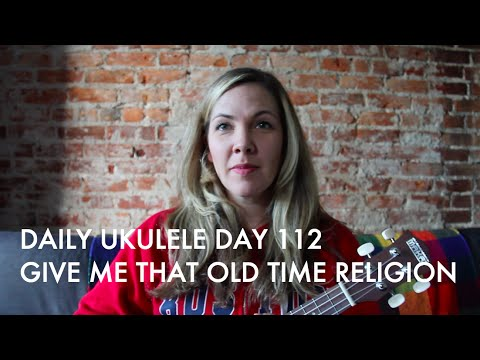 Give Me That Old Time Religion : Daily Ukulele DAY 112