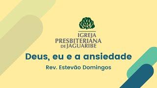 Deus, eu e a ansiedade - Rev. Estevão Domingos (IPJaguaribe)