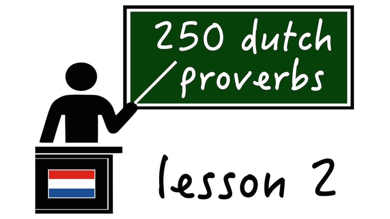 Lesson 2 Dutch Proverbs And Sayings Nederlandse Spreekwoorden En Gezegden