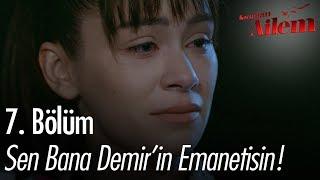 Sen bana Demir'in emanetisin! - Kocaman Ailem 7. Bölüm