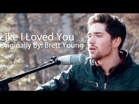 Like I Loved You - Brett Young Cover
