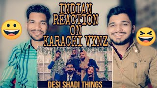 DESI SHADI THINGS | Karachi Vynz Official | INDIAN REACTION | M BROS INDIA | M BROS REACTIONS
