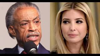 Al Sharpton Attacks Ivanka Trump Out Of Her White House Office