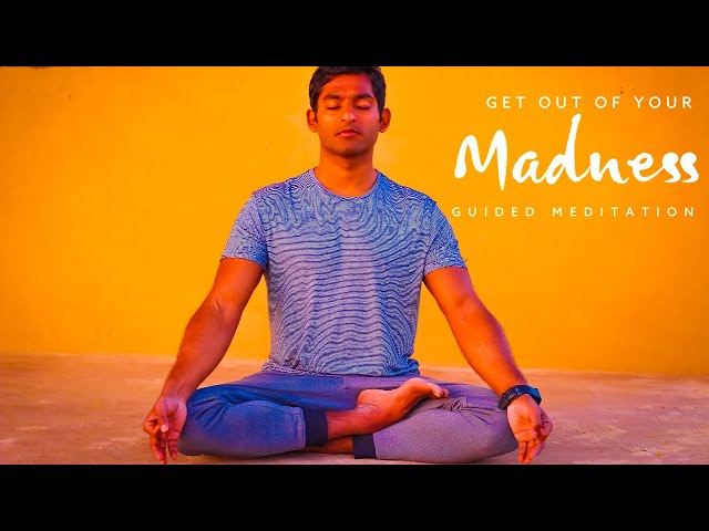 Get out of your Madness | Discourse & Guided Meditation