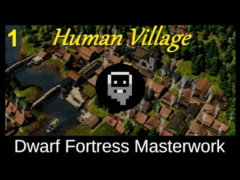 Dwarf Fortress Masterwork: The Human Village