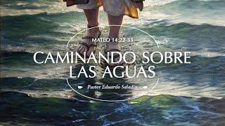 """""""Caminando Sobre las Aguas"""" Mateo 14:22-33 Ps. Eduardo Saladín"""