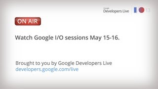 Google I/O 2013: Day 1 Technical Sessions 2