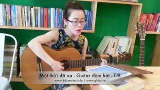 Một thời đã xa - Guitar đệm hát by TJB - 4dummies.info