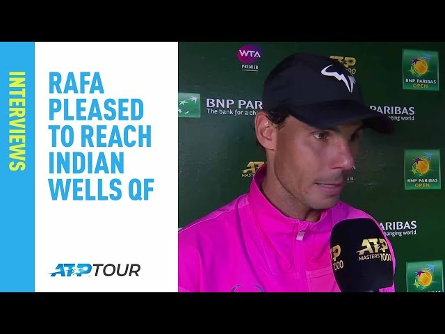 Nadal: 'It Was A Good Challenge For Me' Indian Wells 2019