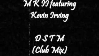 M K II featuring Kevin Irving - D S T M (Don