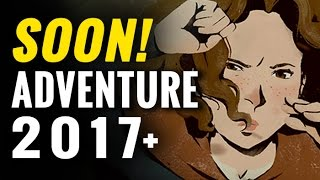 Top 10 Upcoming Adventure Games 2017 and Beyond