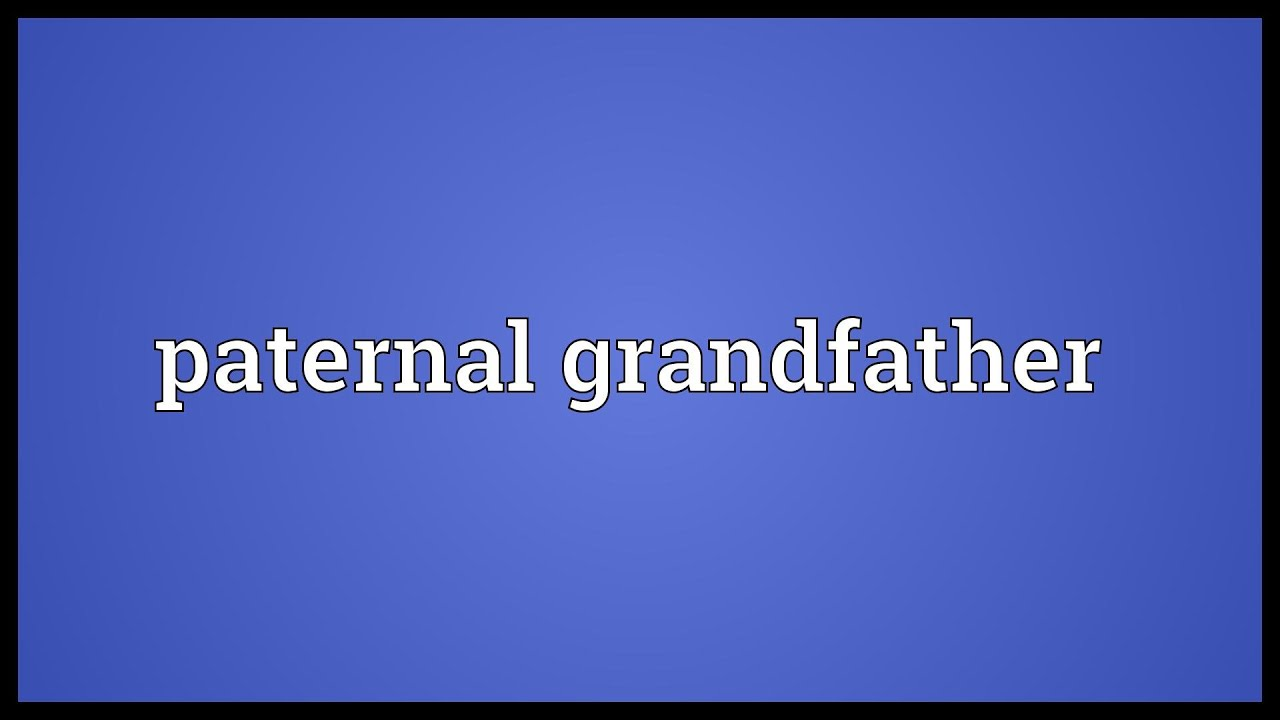 Paternal grandfather Meaning