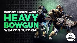 Monster Hunter World | Heavy Bowgun Tutorial