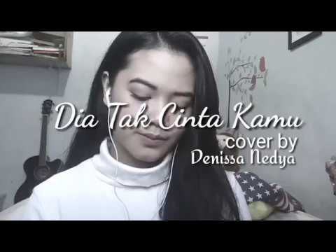 Dia Tak Cinta Kamu - Gloria Jessica | Cover by Denissa Nedya