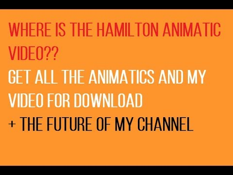 NEWS! The Hamilton Animatic + Get The Animatics + The Future Of This Channel