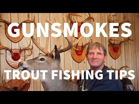 Gunsmokes Trout Fishing Tips