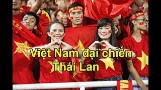 Việt Nam ĐẠI CHIẾN Thái Lan cho vé dự Olympic 2020