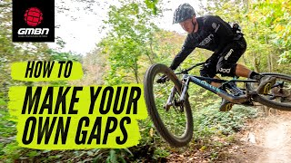 How To Create Gaps On The Trail | MTB Jumping Skills