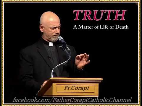Truth A Matter of Life or Death! ~ Father Corapi