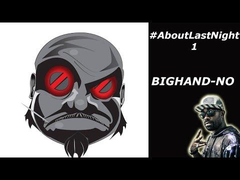 BIGHAND-NO - #AboutLastNight 1