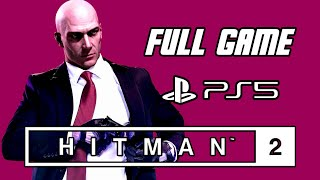 Hitman 2 - Full Game Gameplay Walkthrough (No Commentary, PS5, 4K)