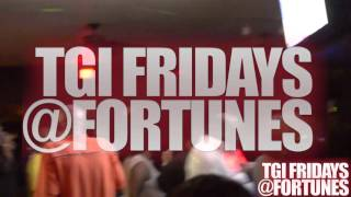 TGI FRIDAY'S @FORTUNE'S THE #1 GROWN & SEXY IN THE CITY!