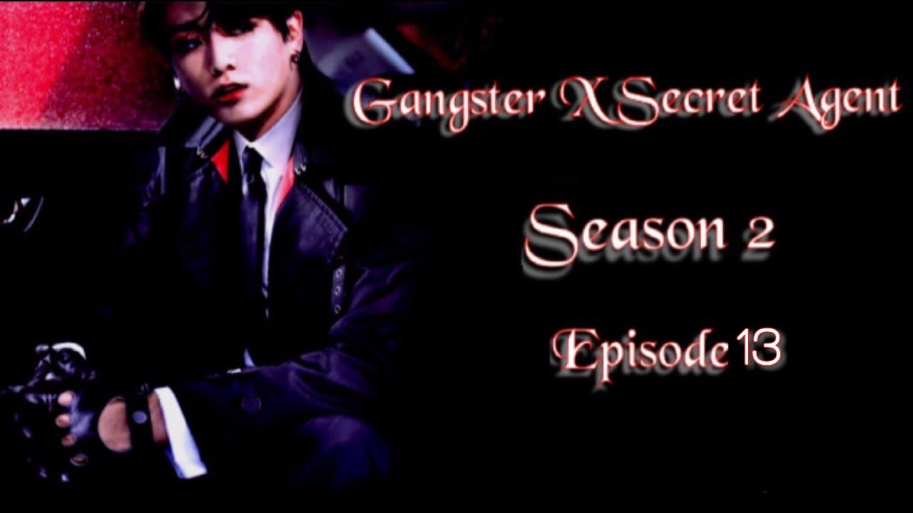 Download [JUNGKOOK FF] Gangster X Secret Agent : Season 2 [EP:13]