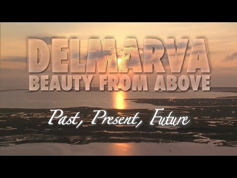 Delmarva - Beauty From Above: Past, Present, Future
