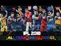 IPL 2018 - ALL TEAMS THEME SONGS - CSK DD KKR KXIP MI RCB RR SRH