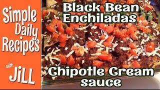Black Bean Enchiladas w Chipotle Cream Sauce