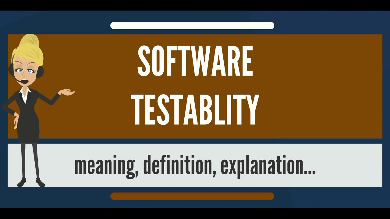 What Is Software Testability What Does Software Testability Mean Software Testability Meaning Youtube