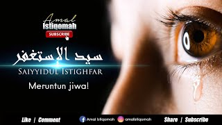 SAYYIDUL ISTIGHFAR - Meruntun Jiwa! + terjemahan & huruf latin سيد الإستغفر