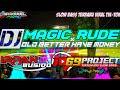 DJ MAGIC RUDE x OLD BETTER HAVE MONEY DJ IRPAN BUSHIDO 69 PROJECT