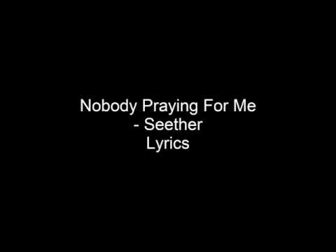 Nobody Praying For Me - Seether - Lyrics