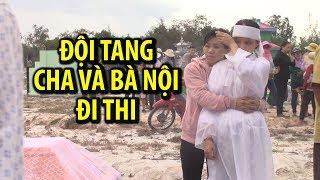 Xót xa cảnh nữ sinh đội tang cha và bà nội đi thi THPT Quốc gia