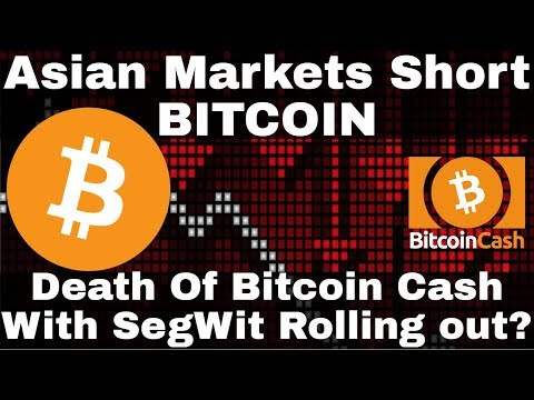 Crypto News | Asian Markets Short Bitcoin! Death Of Bitcoin Cash With SegWit Rolling Out?
