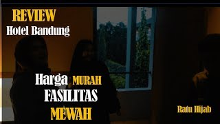 REVIEW HOTEL MURAH, FASILITAS MEWAH - BANDUNG, Budget Tipis, Liburan Manis |  Goes To Bandung ⭐⭐⭐⭐⭐