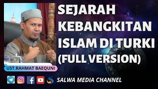 Download lagu UST. RAHMAT BAEQUNI TERBARU 2020 : SEJARAH KEBANGKITAN ISLAM DI TURKI