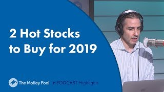 2 Hot Stocks to Buy for 2019