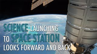 Science Launching to Space Station Looks Forward and Back
