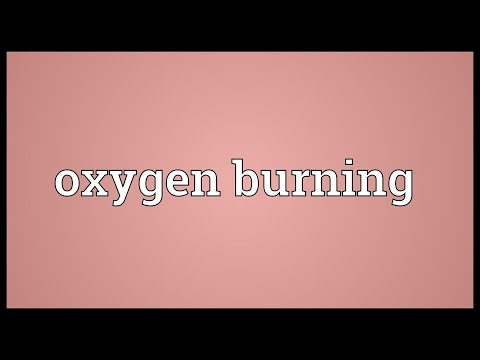 Oxygen burning Meaning