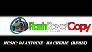 DJ Antoine - Ma Cherie (FlashRoyalCopy)