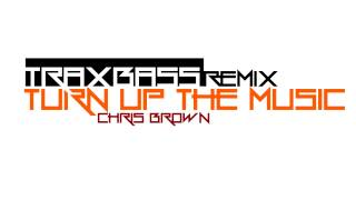 Turn Up The Music - Chris Brown ft. Rihanna (Dubstep Remix Traxbass)