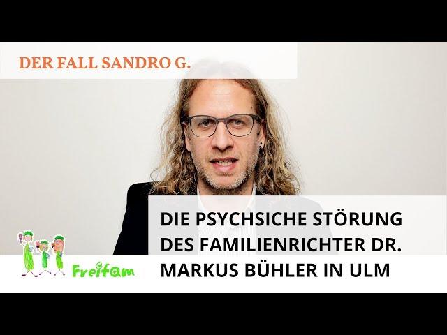 Fall Sandro G.: Die psychische Störung des Familienrichter Dr. Markus Bühler in Ulm