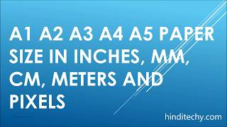 A1 A2 A3 A4 A5 Paper Size in inches mm cm meters pixels legal letter