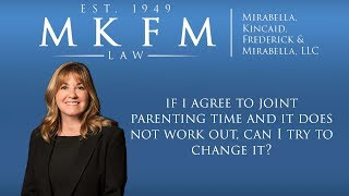 Mirabella, Kincaid, Frederick & Mirabella, LLC Video - If I Agree to Joint Parenting Time and It Does Not Work Out, Can I Try to Change It?