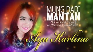 Download MUNG DADI MANTAN ( LIRIK VIDEO ORIGINAL ) AYU KARLINA CIPT. WA KANCIL || LAGU TARLING TERBARU 2020