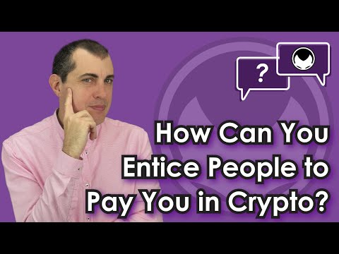 Getting Cryptocurrency Q&A: How Can You Entice People to Pay You in Crypto?